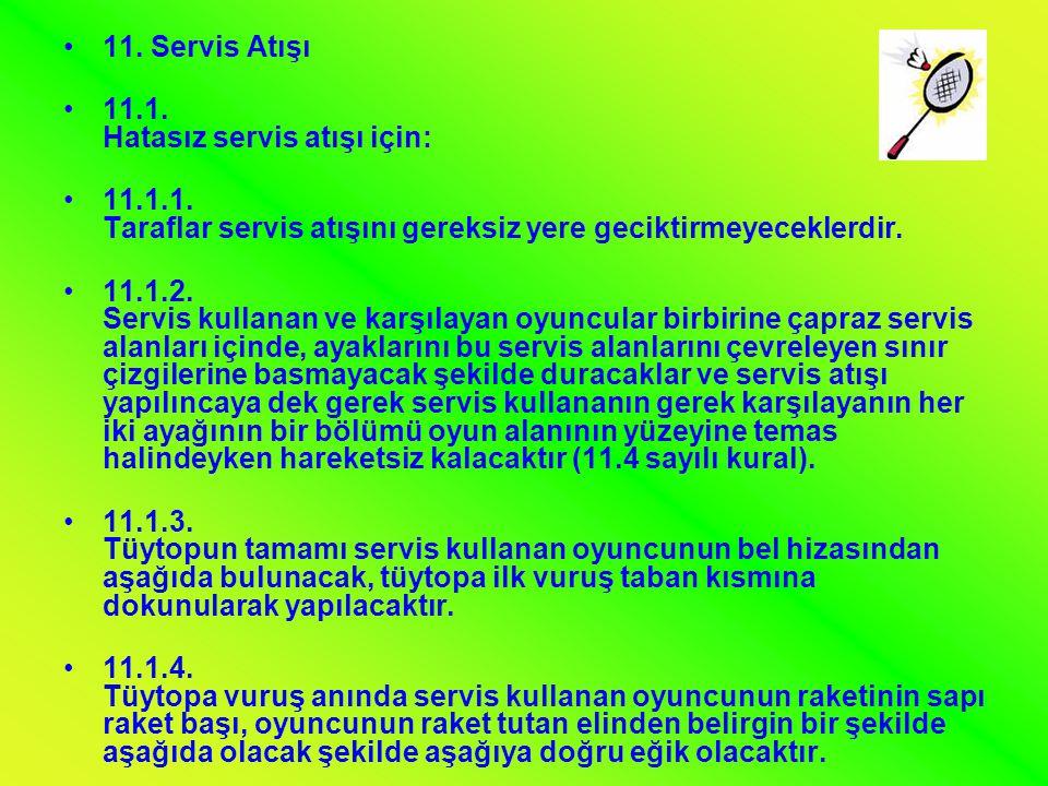 •11. Servis Atışı •11.1. Hatasız servis atışı için: •11.1.1. Taraflar servis atışını gereksiz yere geciktirmeyeceklerdir. •11.1.2. Servis kullanan ve