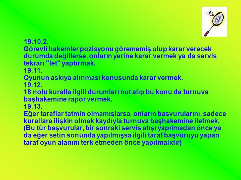 19.10.2. Görevli hakemler pozisyonu görememiş olup karar verecek durumda değillerse, onların yerine karar vermek ya da servis tekrarı