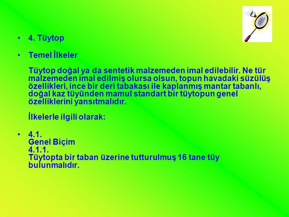 •4. Tüytop •Temel İlkeler Tüytop doğal ya da sentetik malzemeden imal edilebilir. Ne tür malzemeden imal edilmiş olursa olsun, topun havadaki süzülüş