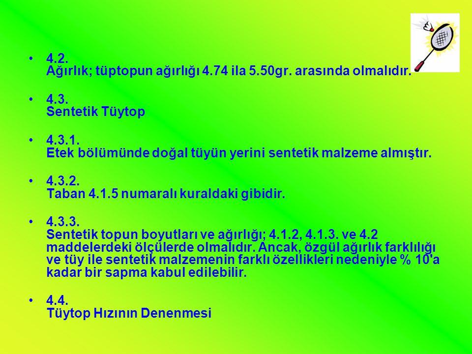 •4.2. Ağırlık; tüptopun ağırlığı 4.74 ila 5.50gr. arasında olmalıdır. •4.3. Sentetik Tüytop •4.3.1. Etek bölümünde doğal tüyün yerini sentetik malzeme