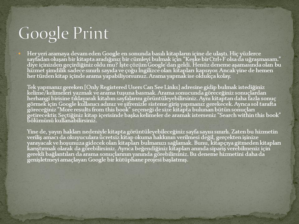  Her yeri aramaya devam eden Google en sonunda basılı kitapların içine de ulaştı. Hiç yüzlerce sayfadan oluşan bir kitapta aradığınız bir cümleyi bul