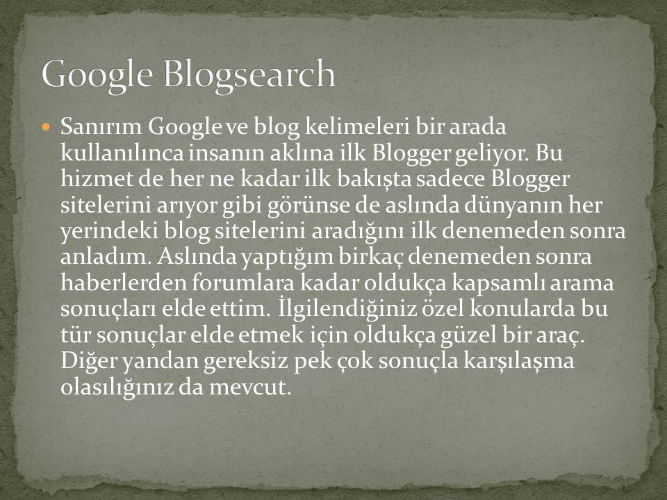  Sanırım Google ve blog kelimeleri bir arada kullanılınca insanın aklına ilk Blogger geliyor. Bu hizmet de her ne kadar ilk bakışta sadece Blogger si