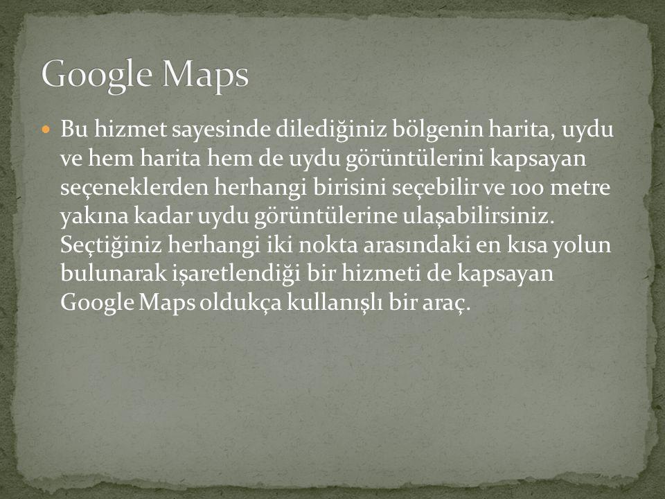  Bu hizmet sayesinde dilediğiniz bölgenin harita, uydu ve hem harita hem de uydu görüntülerini kapsayan seçeneklerden herhangi birisini seçebilir ve