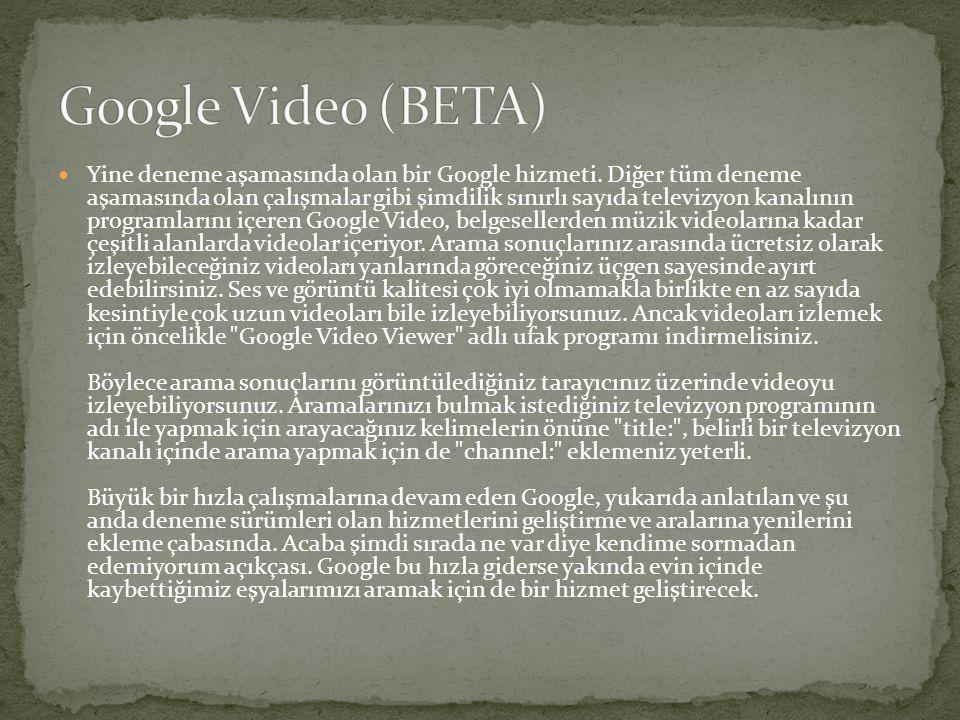  Yine deneme aşamasında olan bir Google hizmeti. Diğer tüm deneme aşamasında olan çalışmalar gibi şimdilik sınırlı sayıda televizyon kanalının progra