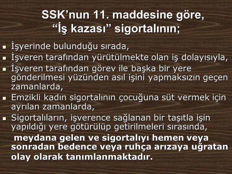 """SSK'nun 11. maddesine göre, """"İş kazası"""" sigortalının; SSK'nun 11. maddesine göre, """"İş kazası"""" sigortalının;  İşyerinde bulunduğu sırada,  İşveren ta"""