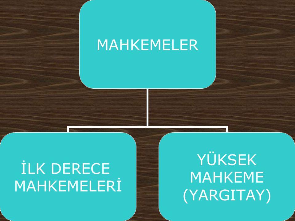 MAHKEMELER İLK DERECE MAHKEMELERİ YÜKSEK MAHKEME (YARGITAY)