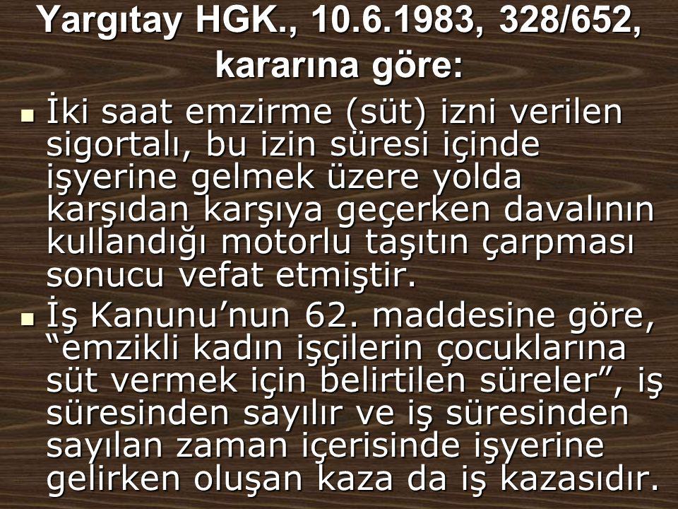 Yargıtay HGK., 10.6.1983, 328/652, kararına göre:  İki saat emzirme (süt) izni verilen sigortalı, bu izin süresi içinde işyerine gelmek üzere yolda k