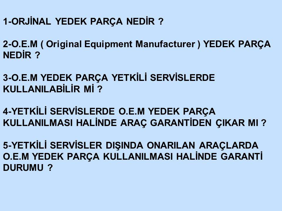 1-ORJİNAL YEDEK PARÇA NEDİR .2-O.E.M ( Original Equipment Manufacturer ) YEDEK PARÇA NEDİR .