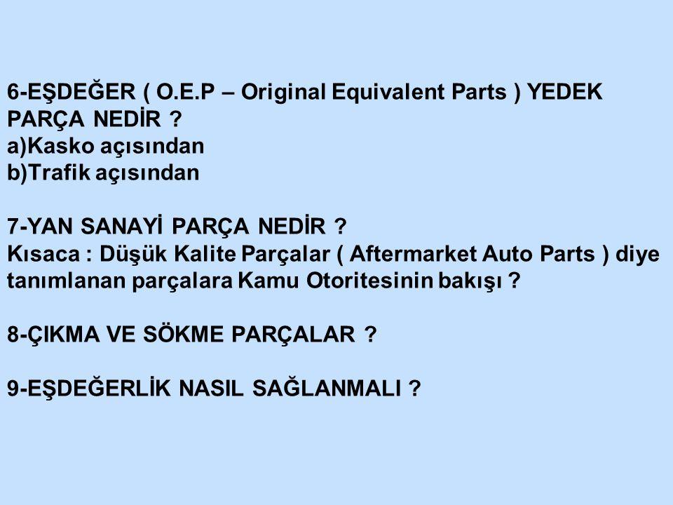 6-EŞDEĞER ( O.E.P – Original Equivalent Parts ) YEDEK PARÇA NEDİR .