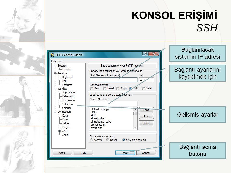 KONSOL ERİŞİMİ SSH Bağlanılacak sistemin IP adresi Bağlantı ayarlarını kaydetmek için Bağlantı açma butonu Gelişmiş ayarlar