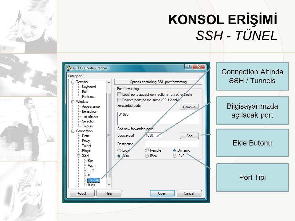 KONSOL ERİŞİMİ SSH - TÜNEL Connection Altında SSH / Tunnels Bilgisayarınızda açılacak port Ekle Butonu Port Tipi