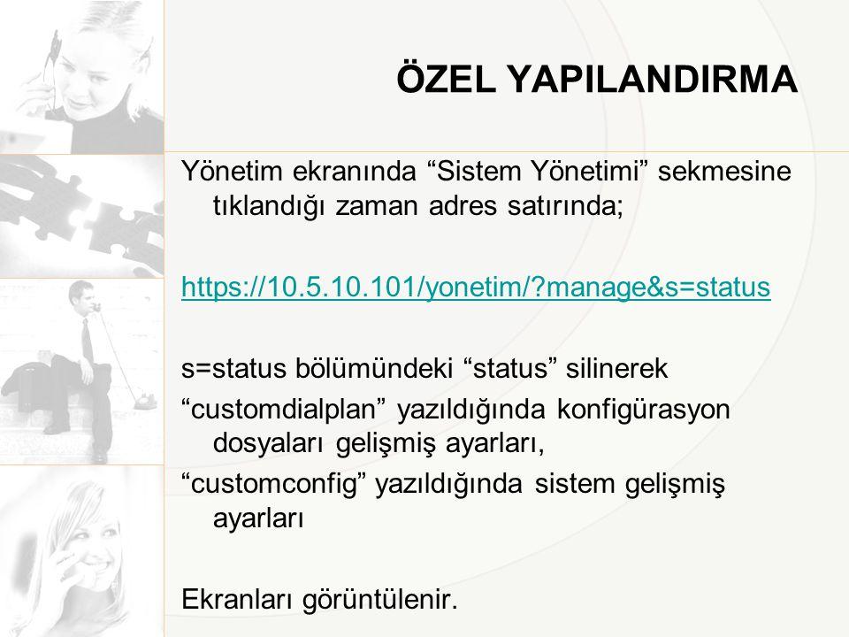 """ÖZEL YAPILANDIRMA Yönetim ekranında """"Sistem Yönetimi"""" sekmesine tıklandığı zaman adres satırında; https://10.5.10.101/yonetim/?manage&s=status s=statu"""