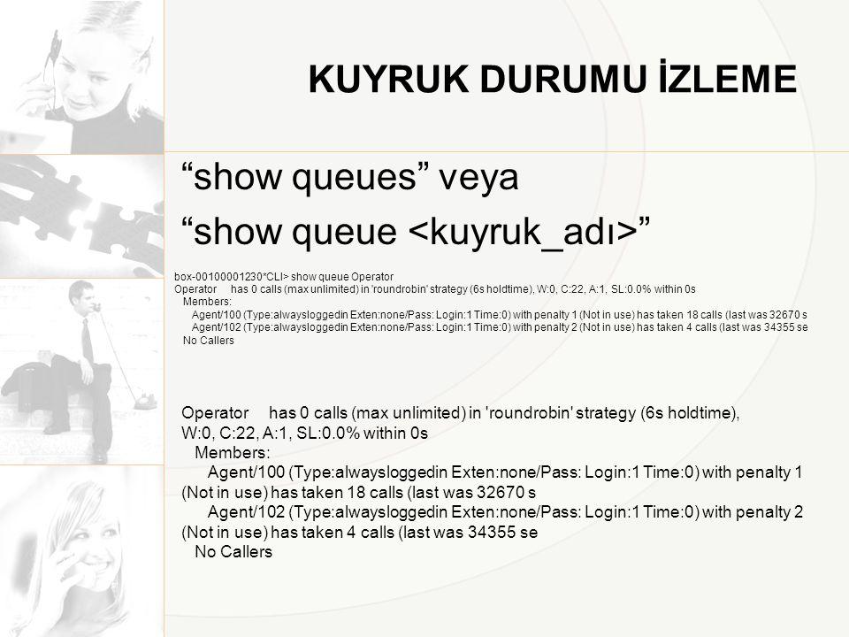 """KUYRUK DURUMU İZLEME """"show queues"""" veya """"show queue """" box-00100001230*CLI> show queue Operator Operator has 0 calls (max unlimited) in 'roundrobin' st"""