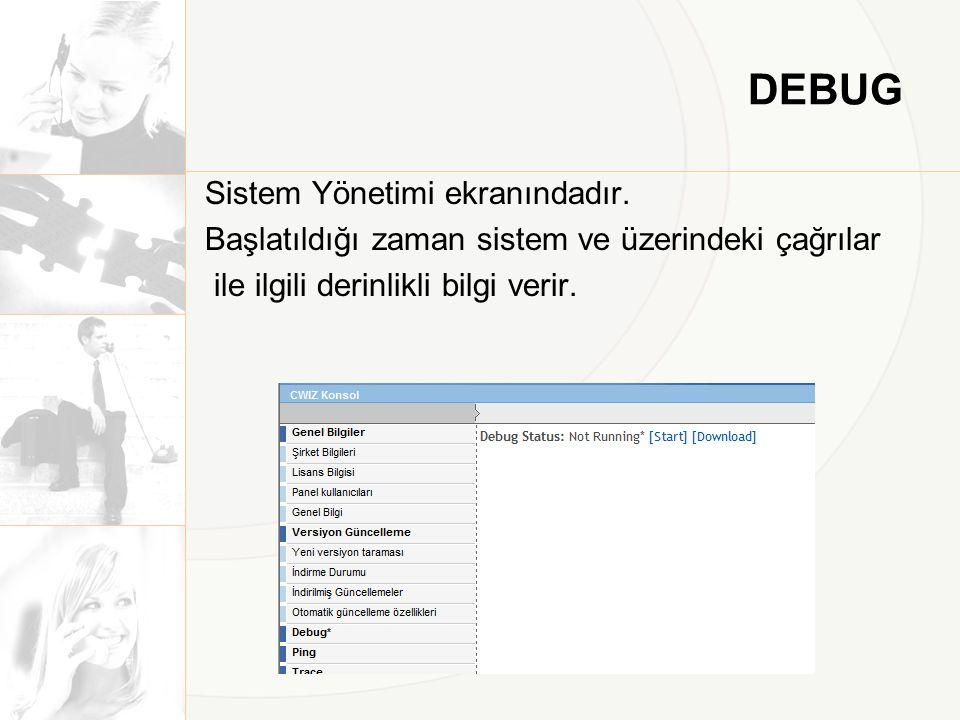 DEBUG Sistem Yönetimi ekranındadır. Başlatıldığı zaman sistem ve üzerindeki çağrılar ile ilgili derinlikli bilgi verir.