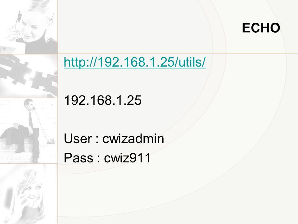 ECHO http://192.168.1.25/utils/ 192.168.1.25 User : cwizadmin Pass : cwiz911