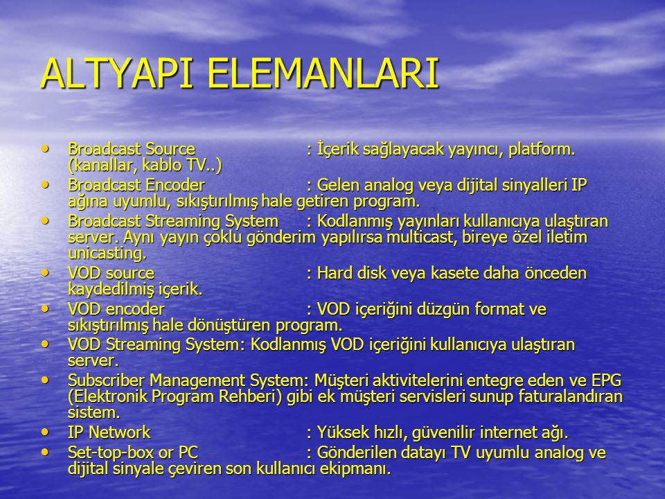 ALTYAPI ELEMANLARI • Broadcast Source: İçerik sağlayacak yayıncı, platform. (kanallar, kablo TV..) • Broadcast Encoder: Gelen analog veya dijital siny
