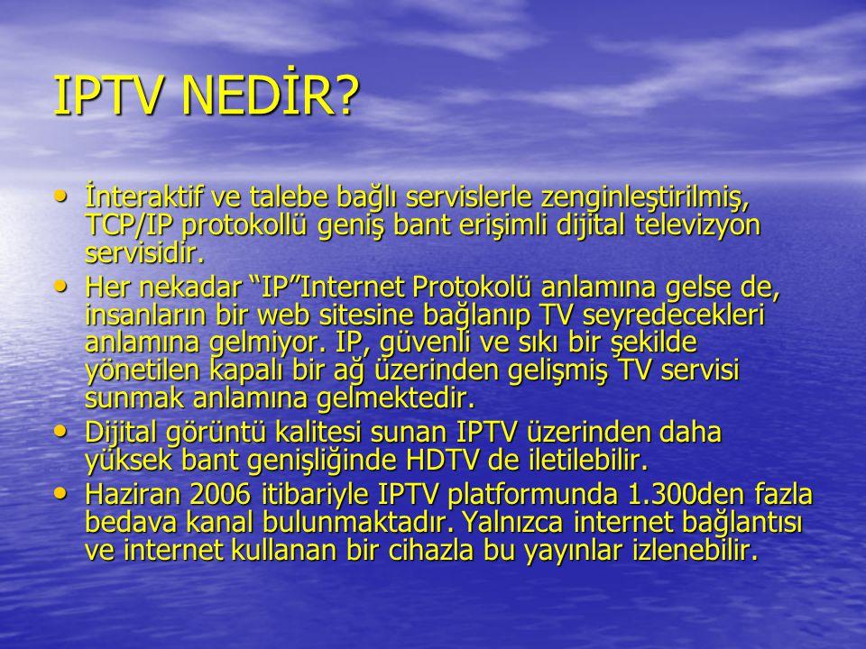 IPTV NEDİR? • İnteraktif ve talebe bağlı servislerle zenginleştirilmiş, TCP/IP protokollü geniş bant erişimli dijital televizyon servisidir. • Her nek