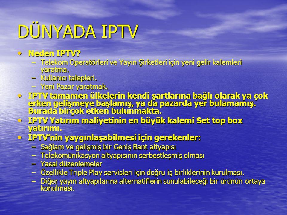 DÜNYADA IPTV • Neden IPTV? –Telekom Operatörleri ve Yayın Şirketleri için yeni gelir kalemleri yaratma. –Kullanıcı talepleri. –Yeni Pazar yaratmak. •