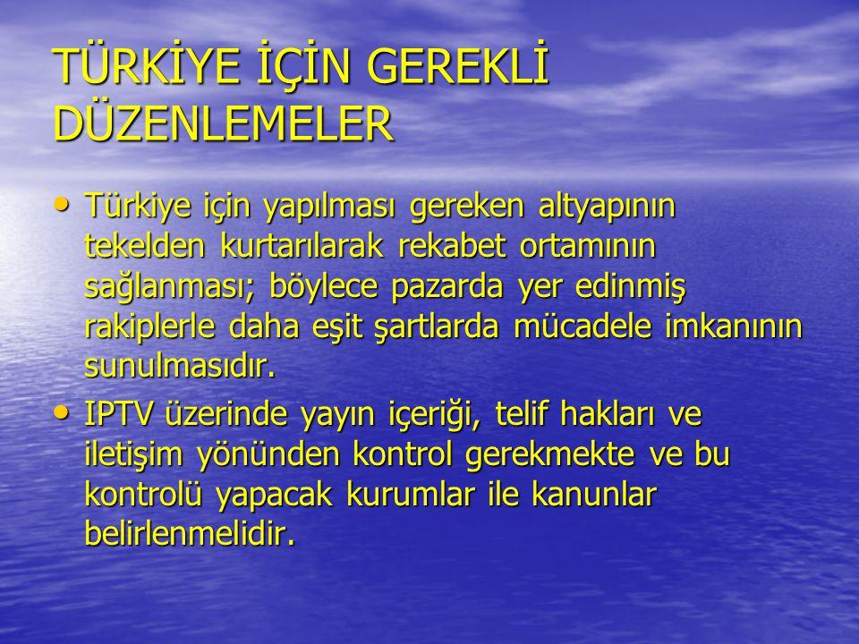 TÜRKİYE İÇİN GEREKLİ DÜZENLEMELER • Türkiye için yapılması gereken altyapının tekelden kurtarılarak rekabet ortamının sağlanması; böylece pazarda yer