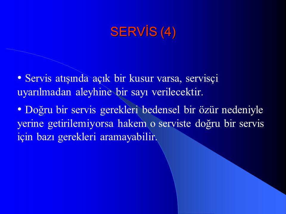 SERVİS (4) • Servis atışında açık bir kusur varsa, servisçi uyarılmadan aleyhine bir sayı verilecektir. • Doğru bir servis gerekleri bedensel bir özür