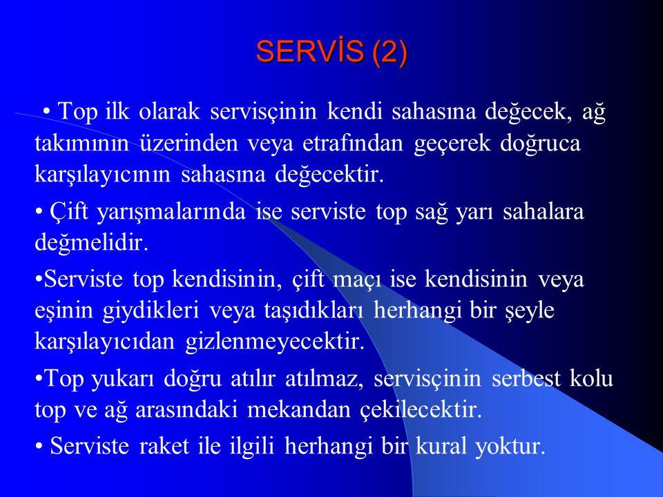 SERVİS (2) • Top ilk olarak servisçinin kendi sahasına değecek, ağ takımının üzerinden veya etrafından geçerek doğruca karşılayıcının sahasına değecek