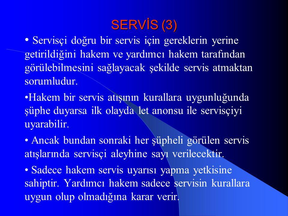 SERVİS (3) • Servisçi doğru bir servis için gereklerin yerine getirildiğini hakem ve yardımcı hakem tarafından görülebilmesini sağlayacak şekilde serv