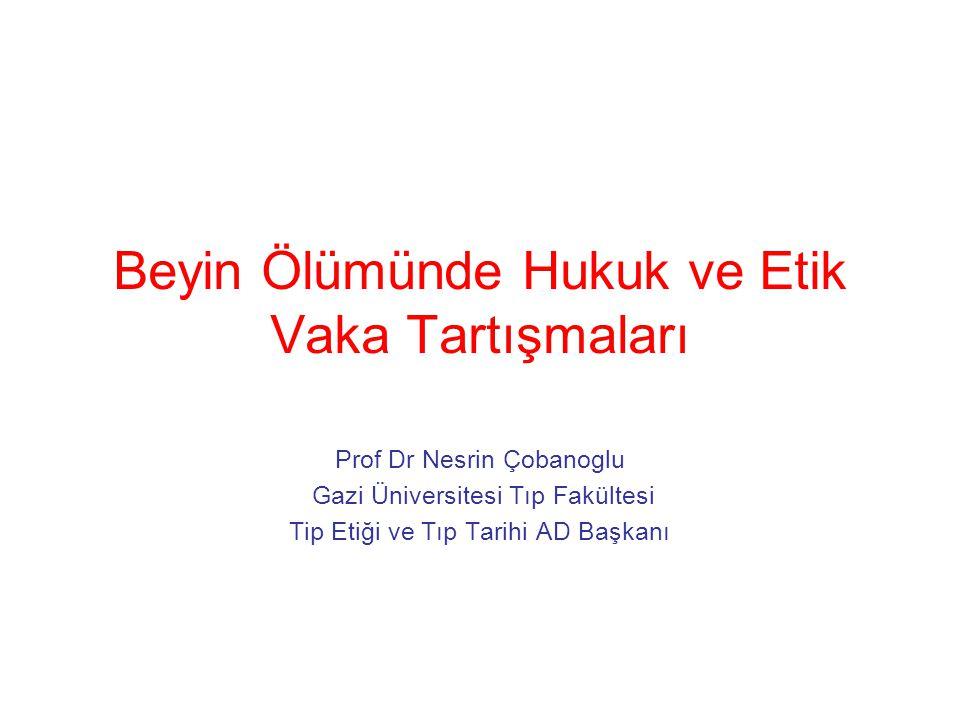 Beyin Ölümünde Hukuk ve Etik Vaka Tartışmaları Prof Dr Nesrin Çobanoglu Gazi Üniversitesi Tıp Fakültesi Tip Etiği ve Tıp Tarihi AD Başkanı