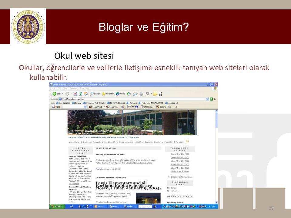 Bloglar ve Eğitim? 26 Okul web sitesi Okullar, öğrencilerle ve velilerle iletişime esneklik tanıyan web siteleri olarak kullanabilir.