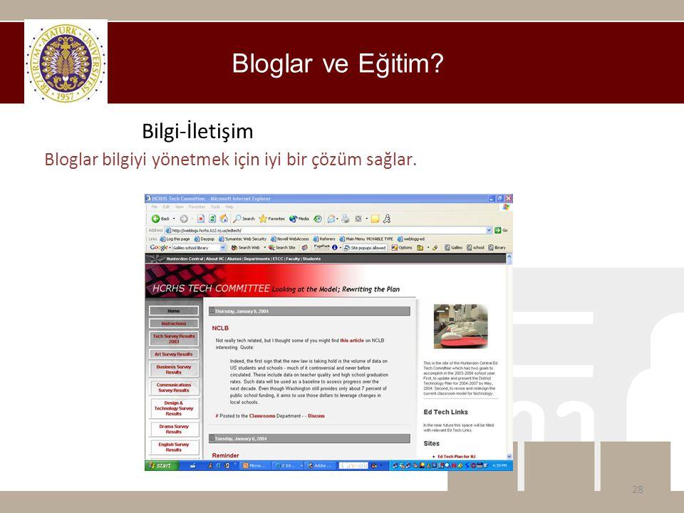 Bloglar ve Eğitim? 28 Bilgi-İletişim Bloglar bilgiyi yönetmek için iyi bir çözüm sağlar.