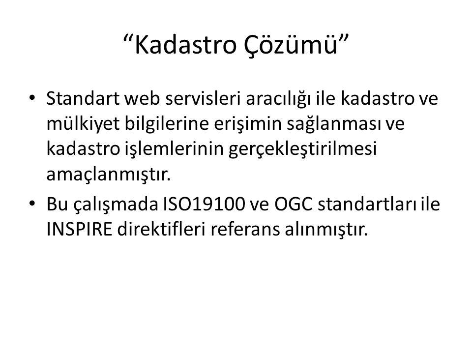 """""""Kadastro Çözümü"""" • Standart web servisleri aracılığı ile kadastro ve mülkiyet bilgilerine erişimin sağlanması ve kadastro işlemlerinin gerçekleştiril"""
