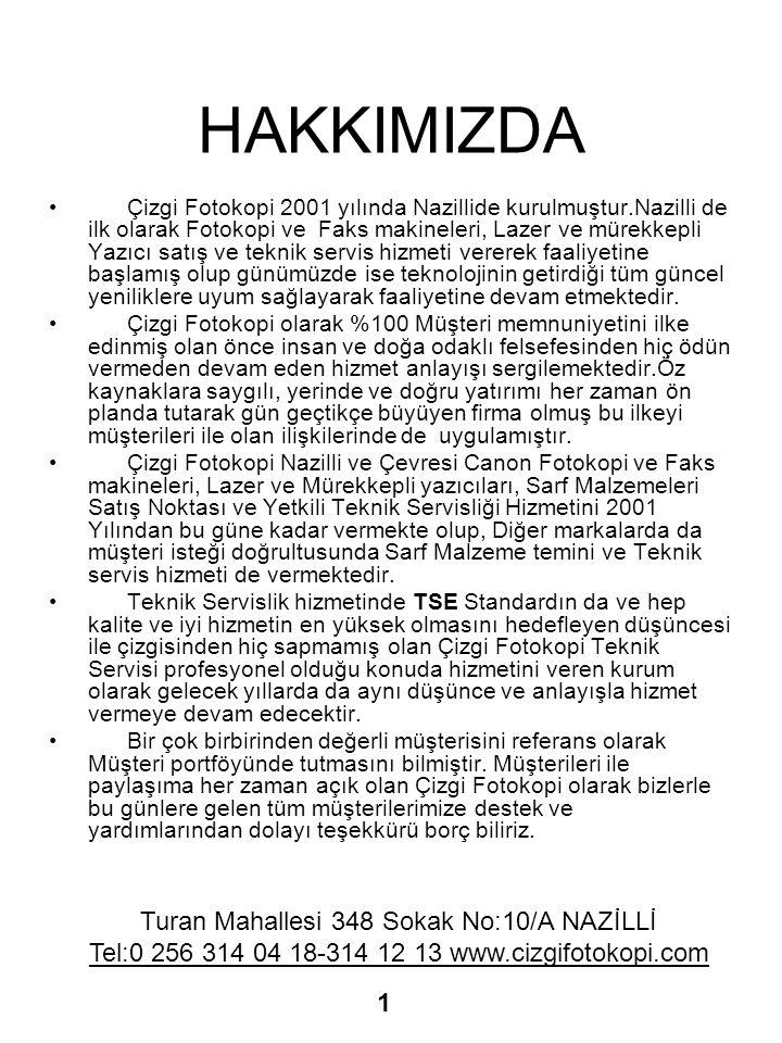 HAKKIMIZDA • Çizgi Fotokopi 2001 yılında Nazillide kurulmuştur.Nazilli de ilk olarak Fotokopi ve Faks makineleri, Lazer ve mürekkepli Yazıcı satış ve