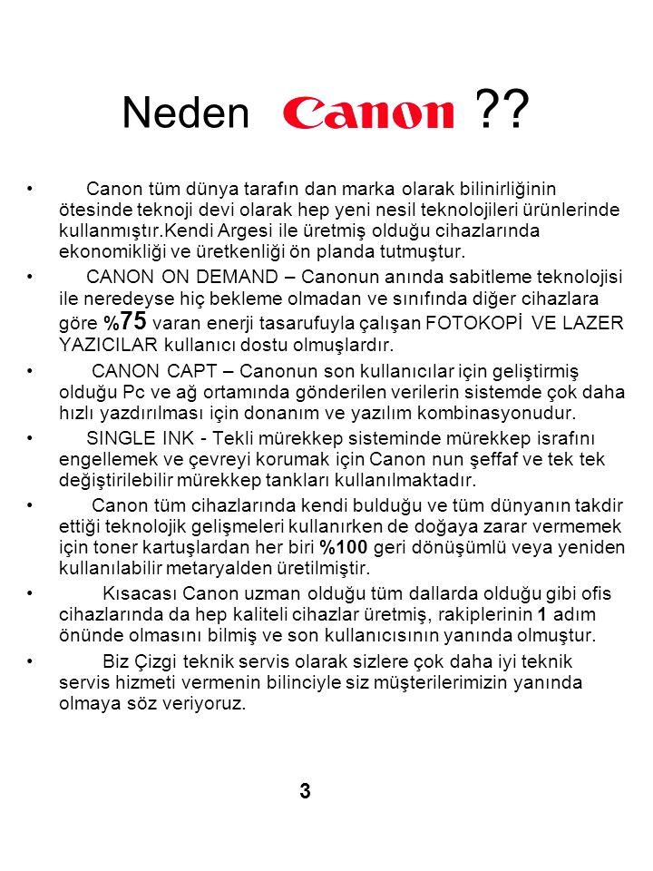 Neden ?? • Canon tüm dünya tarafın dan marka olarak bilinirliğinin ötesinde teknoji devi olarak hep yeni nesil teknolojileri ürünlerinde kullanmıştır.