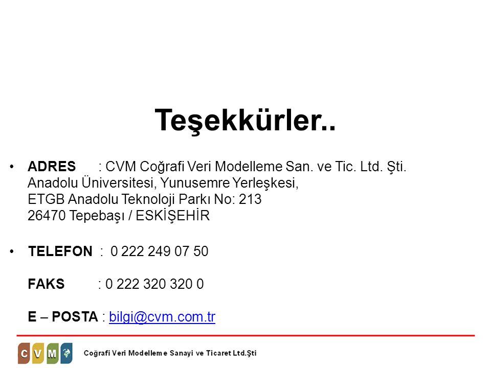Teşekkürler.. •ADRES : CVM Coğrafi Veri Modelleme San. ve Tic. Ltd. Şti. Anadolu Üniversitesi, Yunusemre Yerleşkesi, ETGB Anadolu Teknoloji Parkı No: