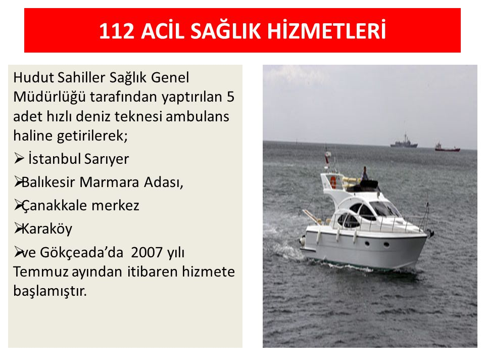 Hudut Sahiller Sağlık Genel Müdürlüğü tarafından yaptırılan 5 adet hızlı deniz teknesi ambulans haline getirilerek;  İstanbul Sarıyer  Balıkesir Mar