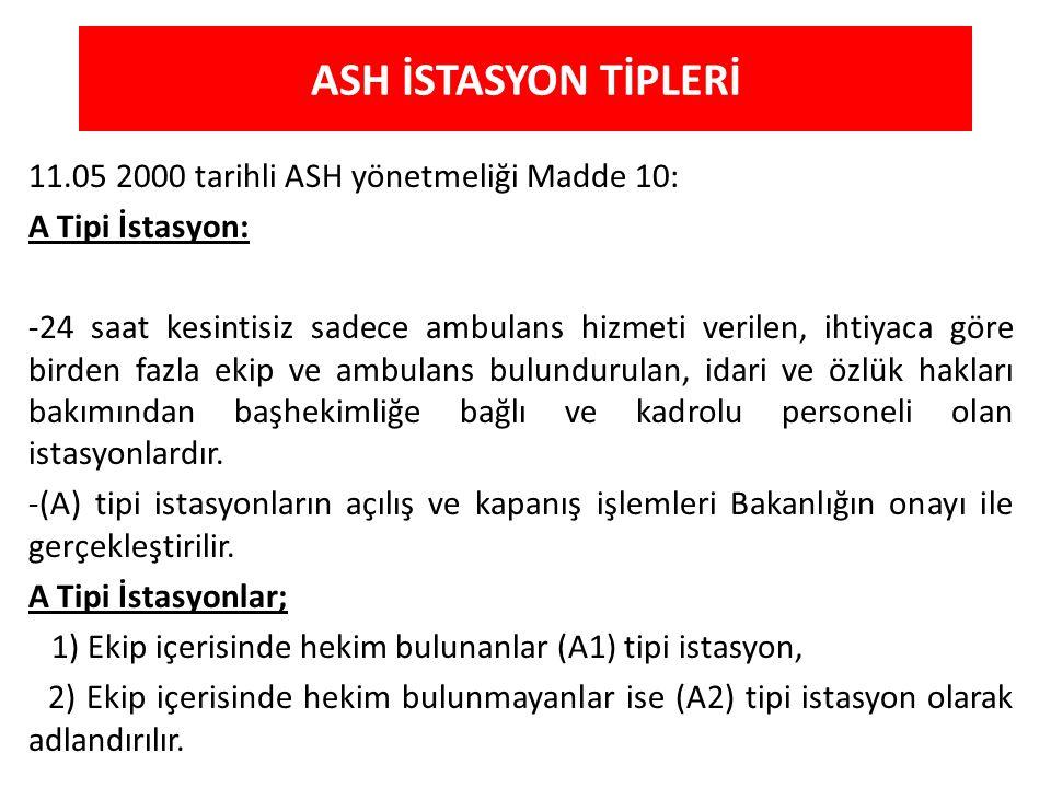 ASH İSTASYON TİPLERİ 11.05 2000 tarihli ASH yönetmeliği Madde 10: A Tipi İstasyon: -24 saat kesintisiz sadece ambulans hizmeti verilen, ihtiyaca göre
