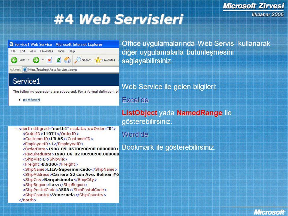 #4 Web Servisleri Office uygulamalarında Web Servis kullanarak diğer uygulamalarla bütünleşmesini sağlayabilirsiniz. Web Service ile gelen bilgileri;E
