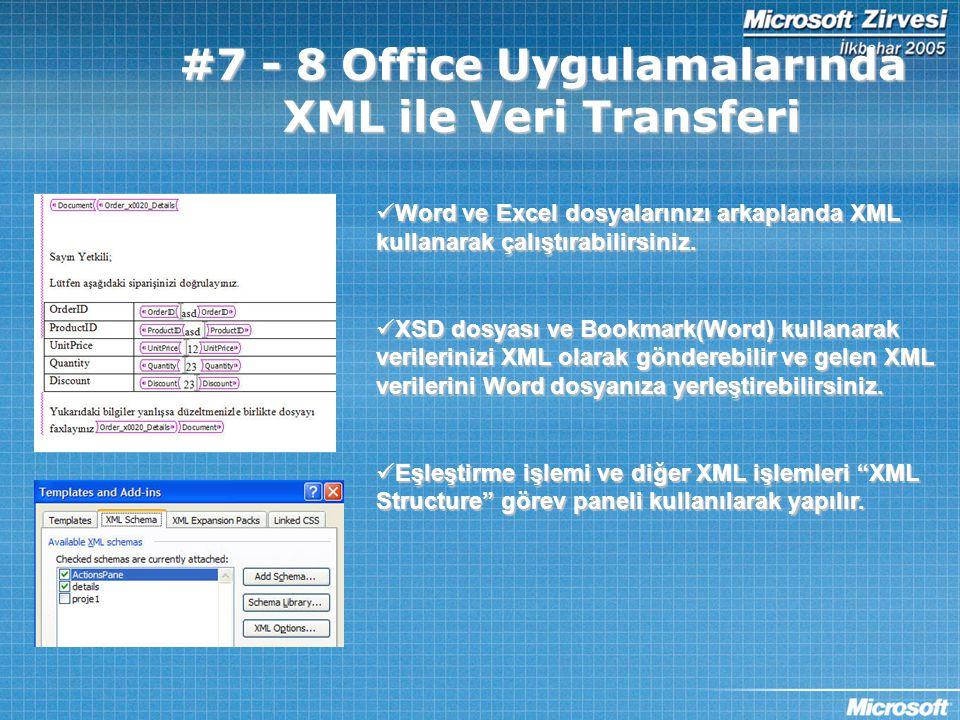 #7 - 8 Office Uygulamalarında XML ile Veri Transferi  Word ve Excel dosyalarınızı arkaplanda XML kullanarak çalıştırabilirsiniz.  XSD dosyası ve Boo