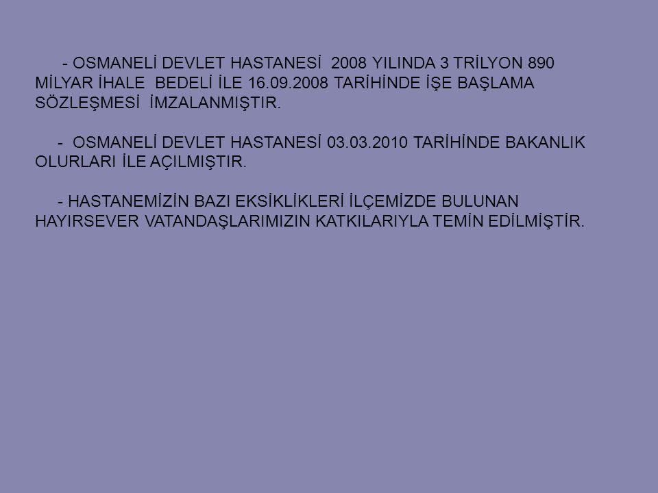 - OSMANELİ DEVLET HASTANESİ 2008 YILINDA 3 TRİLYON 890 MİLYAR İHALE BEDELİ İLE 16.09.2008 TARİHİNDE İŞE BAŞLAMA SÖZLEŞMESİ İMZALANMIŞTIR. - OSMANELİ D