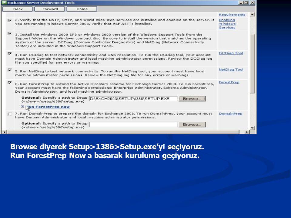 Browse diyerek Setup>1386>Setup.exe'yi seçiyoruz. Run ForestPrep Now a basarak kuruluma geçiyoruz.