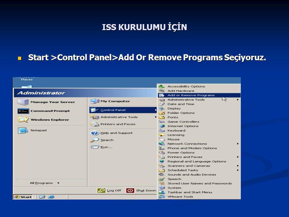 ISS KURULUMU İÇİN  Start >Control Panel>Add Or Remove Programs Seçiyoruz.