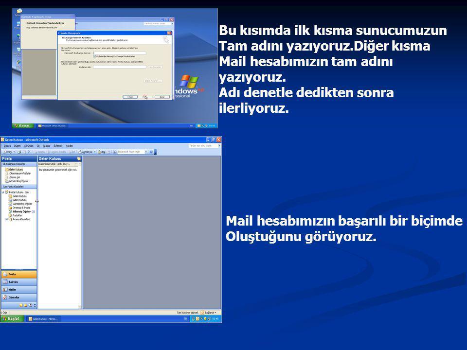 Bu kısımda ilk kısma sunucumuzun Tam adını yazıyoruz.Diğer kısma Mail hesabımızın tam adını yazıyoruz.