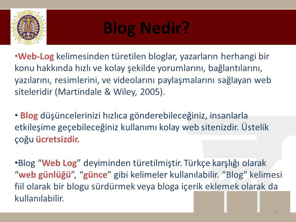 • Web-Log kelimesinden türetilen bloglar, yazarların herhangi bir konu hakkında hızlı ve kolay şekilde yorumlarını, bağlantılarını, yazılarını, resimlerini, ve videolarını paylaşmalarını sağlayan web siteleridir (Martindale & Wiley, 2005).