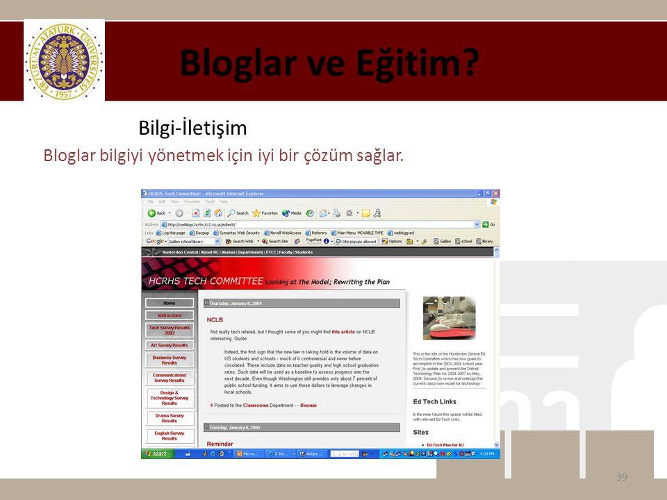 Bloglar ve Eğitim? 39 Bilgi-İletişim Bloglar bilgiyi yönetmek için iyi bir çözüm sağlar.