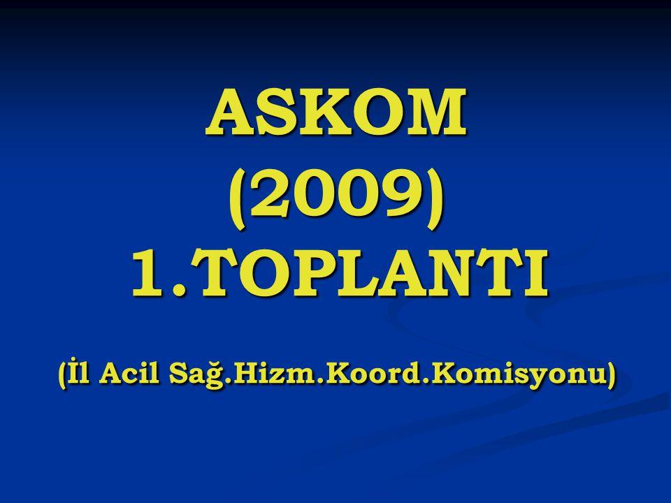 ASKOM (2009) 1.TOPLANTI (İl Acil Sağ.Hizm.Koord.Komisyonu)