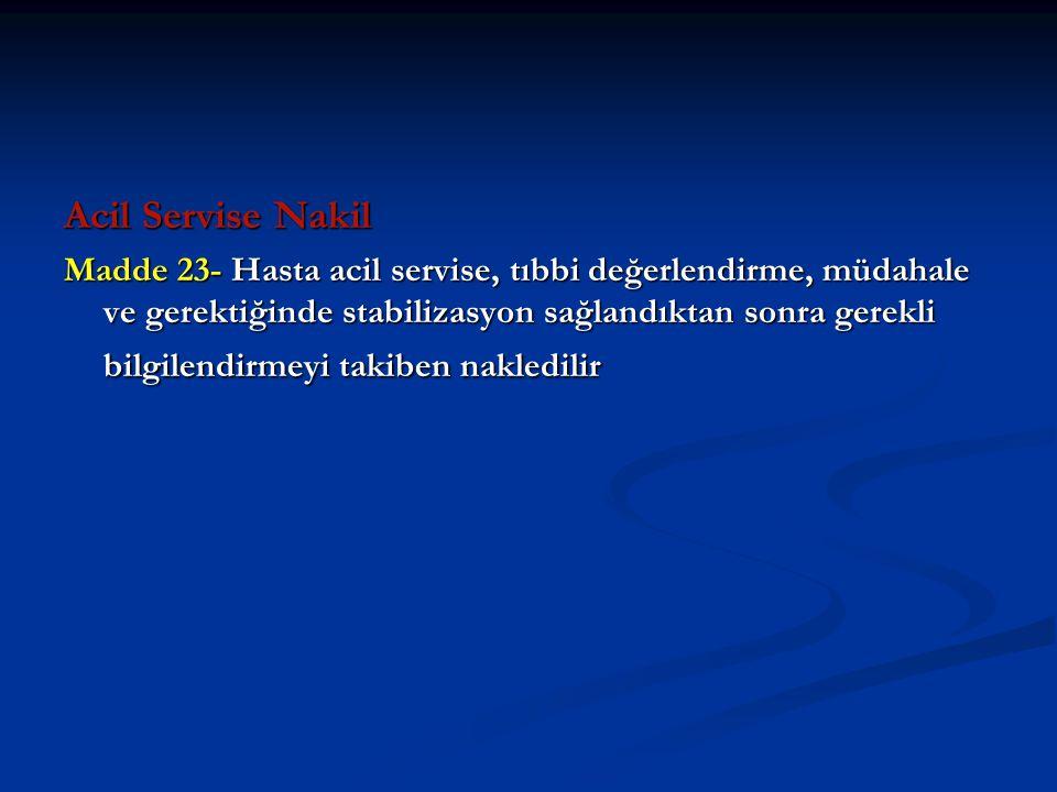 Acil Servise Nakil Madde 23- Hasta acil servise, tıbbi değerlendirme, müdahale ve gerektiğinde stabilizasyon sağlandıktan sonra gerekli bilgilendirmey