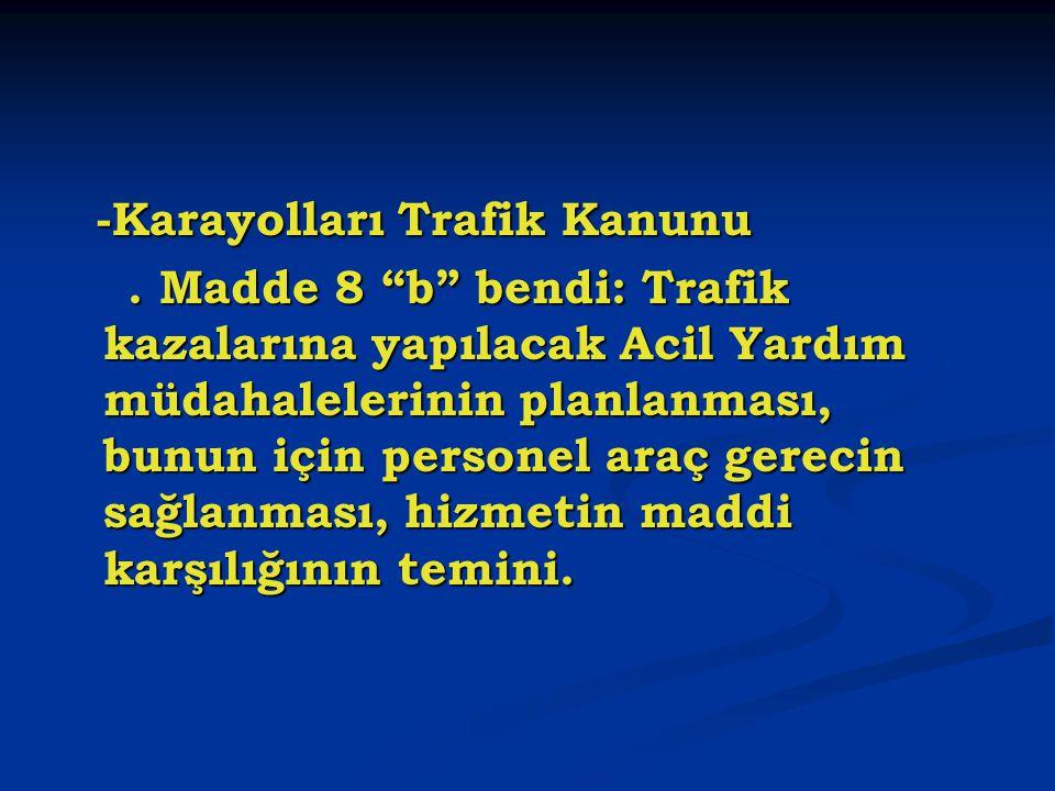 """-Karayolları Trafik Kanunu -Karayolları Trafik Kanunu. Madde 8 """"b"""" bendi: Trafik kazalarına yapılacak Acil Yardım müdahalelerinin planlanması, bunun i"""