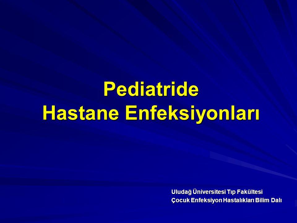 Pediatride Hastane Enfeksiyonları Uludağ Üniversitesi Tıp Fakültesi Çocuk Enfeksiyon Hastalıkları Bilim Dalı