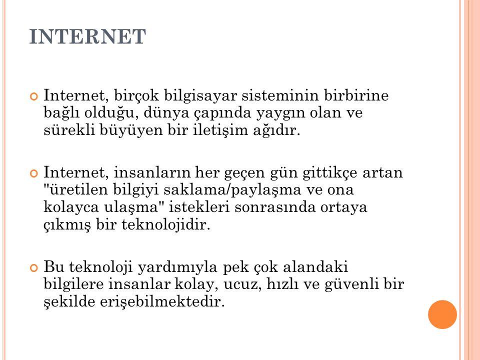 INTERNET Internet, birçok bilgisayar sisteminin birbirine bağlı olduğu, dünya çapında yaygın olan ve sürekli büyüyen bir iletişim ağıdır. Internet, in