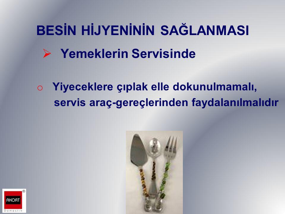 BESİN HİJYENİNİN SAĞLANMASI  Yemeklerin Servisinde o Yiyeceklere çıplak elle dokunulmamalı, servis araç-gereçlerinden faydalanılmalıdır