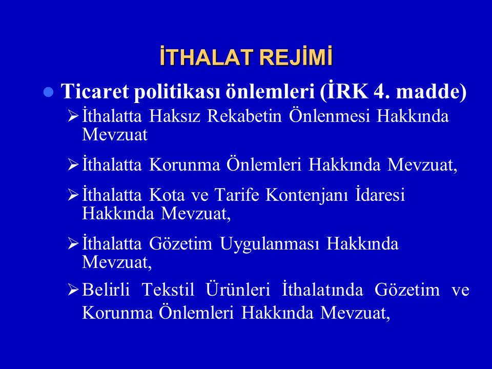 İTHALAT REJİMİ  Ticaret politikası önlemleri (İRK 4.